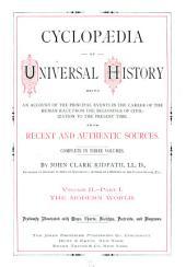 Cyclopædia of Universal History: The modern world. 2 pt