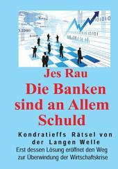 Die Banken sind an Allem Schuld