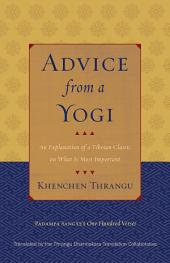 Advice from a Yogi: An Explanation of a Tibetan Classic on What Is Most Important