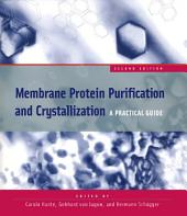 Membrane Protein Purification and Crystallization: A Practical Guide, Edition 2