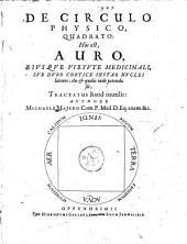 DDe circulo physico quadrato, hoc est auro ejusque virtute medicinali, sub duro cortice instar nuclei latente; an & qualis inde petenda sit