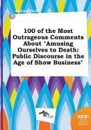 100 of the Most Outrageous Comments about Amusing Ourselves to Death PDF