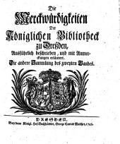 Die Merckwürdigkeiten Der Königlichen Bibliotheck zu Dreßden: Ausführlich beschrieben, und mit Anmerckungen erläutert, Band 2,Ausgabe 2