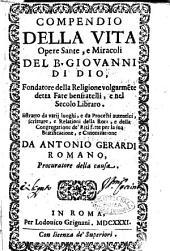 Compendio della vita opere sante, e miracoli del B. Giovanni di Dio, fondatore della religione volgarmente detta Fate benfratelli, ...