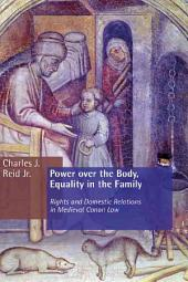 Power Over the Body, Equality in the Family: Rights and Domestic Relations in Medieval Canon Law