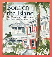 Born on the Island: The Galveston We Remember