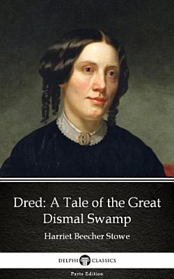 Dred A Tale of the Great Dismal Swamp by Harriet Beecher Stowe   Delphi Classics  Illustrated
