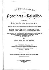 The Pictorial Book of Anecdotes of the Rebellion: Or, The Funny and Pathetic Side of the War, from the Time of the Memorable Toast of Andrew Jackson, Uttered in 1830, in the Presence of the Original Secession Conspirators, to the Assassination of President Lincoln, and the End of the War. With Famous Words and Deeds of Women