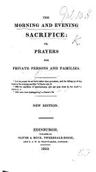 The Morning and Evening Sacrifice; Or, Prayers for Private Persons and Families. [By Thomas Wright.]