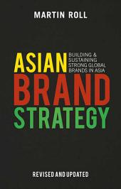 Asian Brand Strategy (Revised and Updated): Building and Sustaining Strong Global Brands in Asia, Edition 2