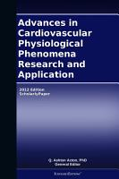 Advances in Cardiovascular Physiological Phenomena Research and Application  2012 Edition PDF