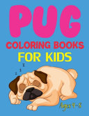 Pug Coloring Books For Kids Ages 4-8