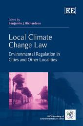 Local Climate Change Law: Environmental Regulation in Cities and Other Localities