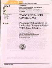 Toxic Substances Control Act: Preliminary Observations on Legislative Changes to Make TSCA More Effective : Statement of Peter F. Guerrero, Director, Environmental Protection Issues, Resources, Community, and Economic Development Division, Before the Subcommittee on Toxic Substances, Research, and Development, Committee on Public Works, U.S. Senate