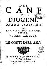 Del cane di Diogene, opera massima del P. Francesco Fulvio Frugoni minimo, i primi [- settimi] latrati, ..: I terzi latrati, cioe' Le corti dell'Asia, Volume 3