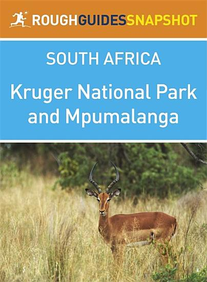 Kruger National Park and Mpumalanga Rough Guides Snapshot South Africa  includes Pilgrim      s Rest  Blyde River Canyon  Nelspruit  and Hazyview  PDF