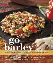 Go Barley: Modern Recipes for an Ancient Grain