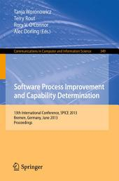 Software Process Improvement and Capability Determination: 13th International Conference, SPICE 2013, Bremen, Germany, June 4-6, 2013. Proceedings