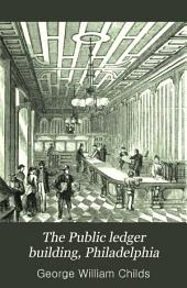 The Public Ledger Building, Philadelphia: With an Account of the Proceedings Connected with Its Opening June 20, 1867, Volume 1