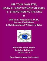 Use Your Own Eyes  Normal Sight Without Glasses   Strengthening the Eyes PDF