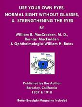 Use Your Own Eyes, Normal Sight Without Glasses & Strengthening the Eyes: Better Eyesight Magazine by Ophthalmologist William H. Bates; Black & White Edition