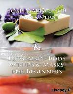 Soap Making for Beginners & Homemade Body Scrubs & Masks for Beginners