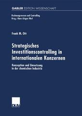 Strategisches Investitionscontrolling in internationalen Konzernen: Konzeption und Umsetzung in der chemischen Industrie