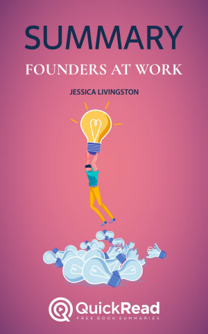 Founders at Work by Jessica Livingston  Summary