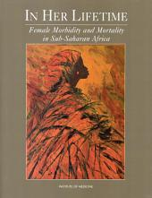 In Her Lifetime: Female Morbidity and Mortality in Sub-Saharan Africa
