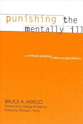 Punishing the Mentally Ill: A Critical Analysis of Law and Psychiatry