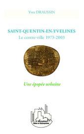 Saint-Quentin-en-Yvelines: Le centre-ville 1973-2003 - Une épopée urbaine