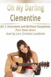 Oh My Darling Clementine for C Instrument and Baritone Saxophone, Pure Sheet Music duet by Lars Christian Lundholm