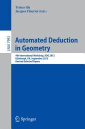 Automated Deduction in Geometry: 9th International Workshop, ADG 2012, Edinburgh, UK, September 17-19, 2012. Revised Selected Papers