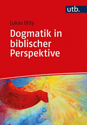Dogmatik in biblischer Perspektive PDF