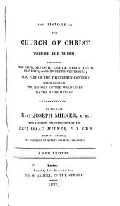 The History of the Church of Christ: Edited on the Plan and in Part from the Mss. of the Late Rev. Joseph Milner, Volume 3