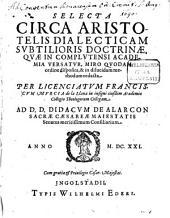 Selecta Circa Aristotelis Dialecticam: Svbtilioris Doctrinae, Qvae In Complvtensi Academia versatvr