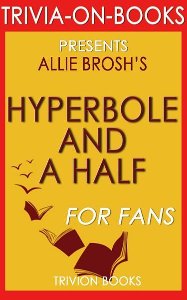 Hyperbole And A Half By Allie Brosh Trivia On Books