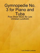 Gymnopedie No. 3 for Piano and Tuba - Pure Sheet Music By Lars Christian Lundholm