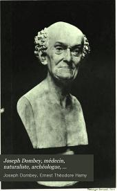 Joseph Dombey, médecin, naturaliste, archéologue, explorateur du Pérou, du Chili et du Brésil (1778-1785): sa vie, son oeuvre, sa correspondance