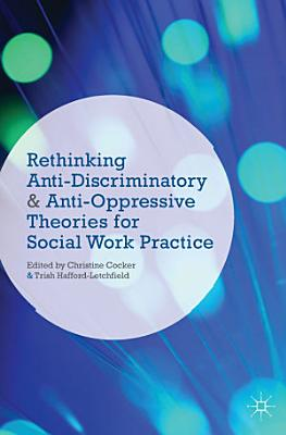 Rethinking Anti Discriminatory and Anti Oppressive Theories for Social Work Practice