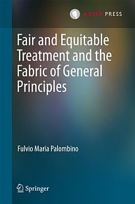 Fair and Equitable Treatment and the Fabric of General Principles PDF