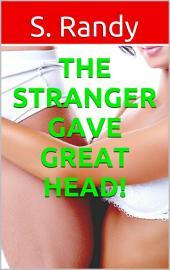 The Stranger Gave Great HEAD! (MF Casual Encounter Erotica)