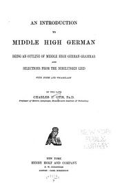 An introduction to Middle High German: being an outline of Middle High German grammar and selections from the Nibelungen Lied