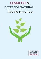 Cosmetici & Detersivi Naturali (Guida all'auto produzione)