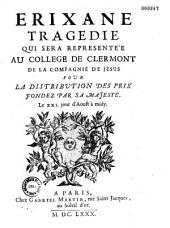 Erixane, tragédie... [par le P. Quartier. Argument... Paris, Collège de Clermont, 21 août 1680]