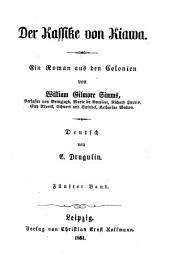Der Kassike von Kiawa: Ein Roman aus den Kolonien von William Gilmore Simms. Deutsch von E. Drugulin, Band 5