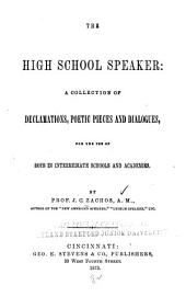 The High School Speaker: A Collection of Declamations, Poetic Pieces and Dialogues, for the Use of Boys in Intermediate Schools and Academies