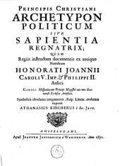 Principis Christiani Archetypon politicum sive Spaientia Regnatrix ...