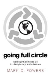 Going Full Circle: Worship that Moves Us to Discipleship and Missions