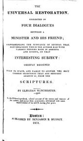 The Universal Restoration: Exhibited in Four Dialogues Between a Minister and His Friend ... Chiefly Designed Fully to State, and Fairly to Answer the Most Common Objections that are Brought Against It, from the Scriptures